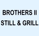 BROTHERS II STILL & GRILL