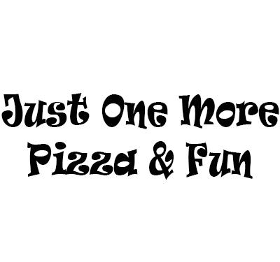 Just One More Pizza & Fun