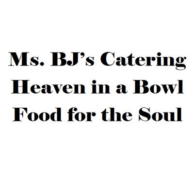 Ms. BJ's Catering Heaven in a Bowl Food for the Soul
