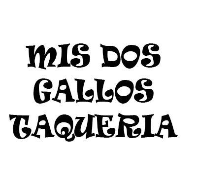 Mis Dos Gallos Taqueria