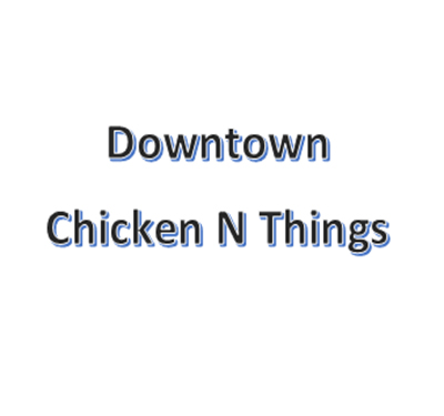 Downtown Chicken N Things
